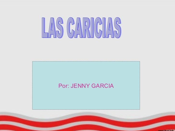 LAS CARICIAS Por: JENNY GARCIA
