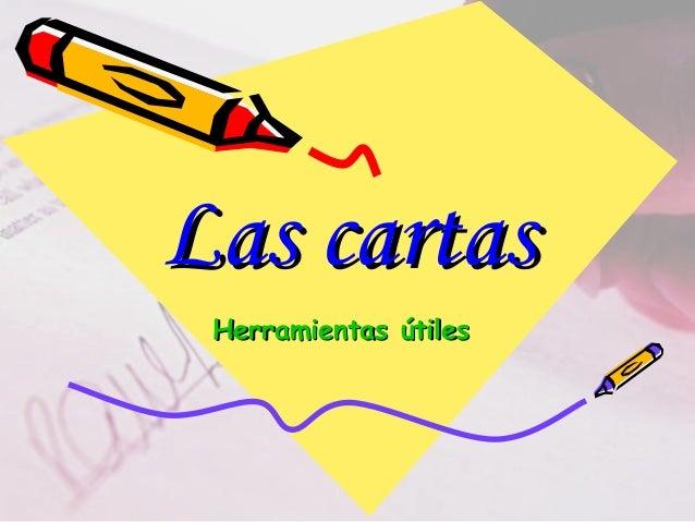 Las cartasLas cartas Herramientas útilesHerramientas útiles