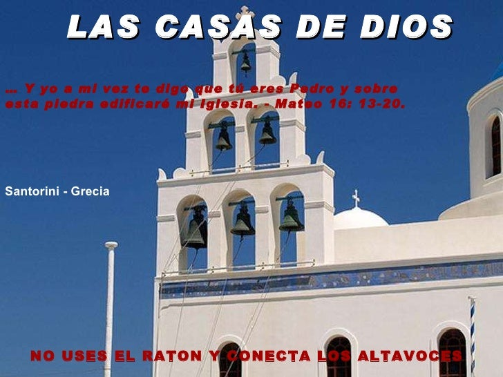 Santorini - Grecia …  Y yo a mi vez te digo que tú eres Pedro y sobre esta piedra edificaré mi Iglesia. - Mateo 16: 13-20....