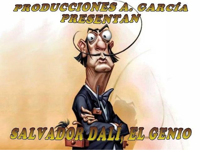 SALVADOR DOMENECH, MAS CONOCIDO POR SALVADOR DALI      NACIO EN FIGUERAS EL 11 DE MAYO DE 1904         FUE UN PINTOR, UNO ...