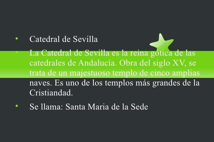 LA CATEDRAL DE SEVILLA    Catedral de Sevilla    La Catedral de Sevilla es la reina gótica de las    catedrales de Andal...