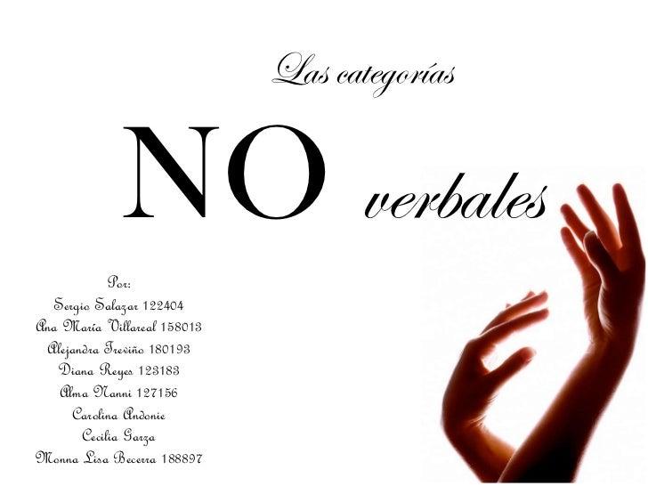Las categorías   NO   verbales Por: Sergio Salazar 122404 Ana María Villareal 158013 Alejandra Treviño 180193 Diana Reyes ...
