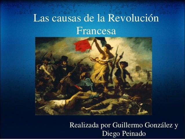 Las causas de la Revolución Francesa Realizada por Guillermo González y Diego Peinado