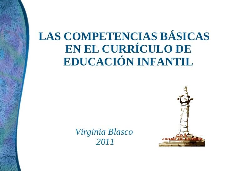 LAS COMPETENCIAS BÁSICAS    EN EL CURRÍCULO DE    EDUCACIÓN INFANTIL     Virginia Blasco          2011
