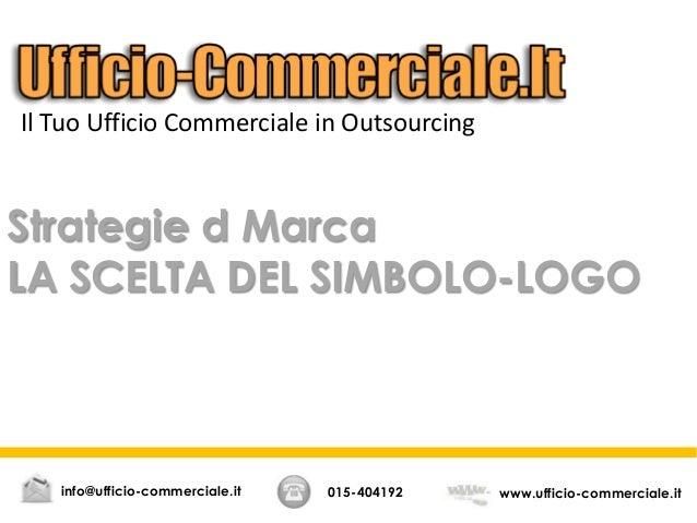 Strategie d Marca LA SCELTA DEL SIMBOLO-LOGO 015-404192 www.ufficio-commerciale.itinfo@ufficio-commerciale.it Il Tuo Uffic...
