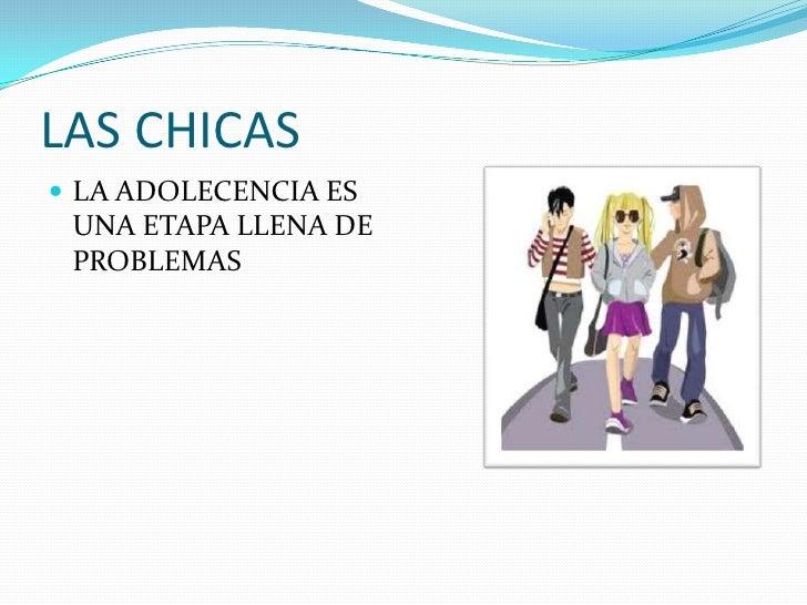 LAS CHICAS LA ADOLECENCIA ES UNA ETAPA LLENA DE PROBLEMAS