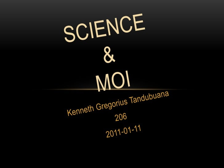 Science & moi<br />Kenneth Gregorius Tandubuana<br />206<br />2011-01-11<br />