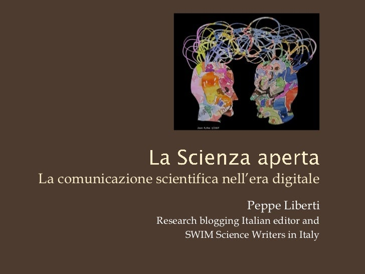 La comunicazione scientifica nell'era digitale                                       Peppe Liberti                   Resea...