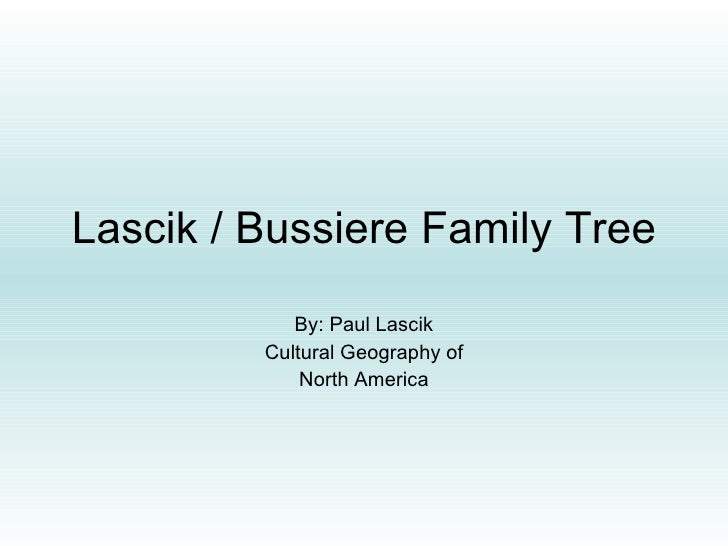 Lascik / Bussiere Family Tree By: Paul Lascik Cultural Geography of North America