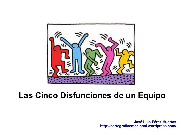 Las Cinco Disfunciones de un Equipo                                       José Luis Pérez Huertas                   http:/...