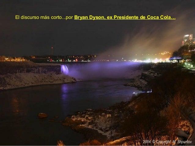 El discurso más corto...por Bryan Dyson, ex Presidente de Coca Cola…