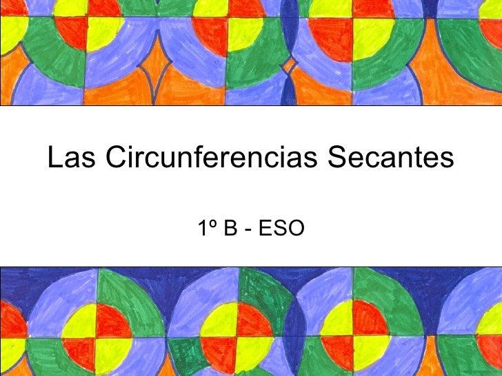 Las Circunferencias Secantes 1º B - ESO