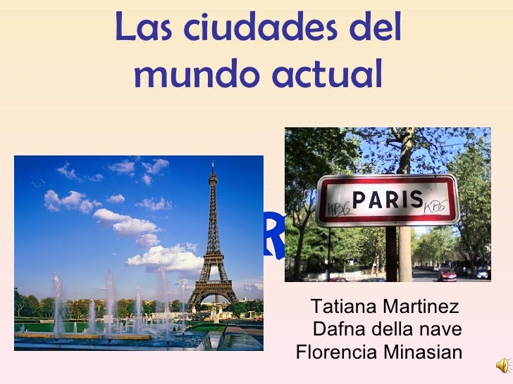 Las ciudades del mundo   actual     París Tatiana Martinez  Dafna della nave Florencia Minasian