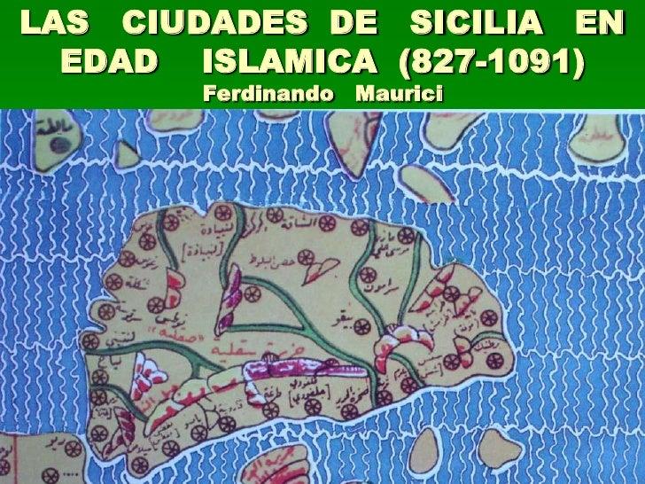 LAS CIUDADES DE SICILIA EN  EDAD ISLAMICA (827-1091)       Ferdinando Maurici