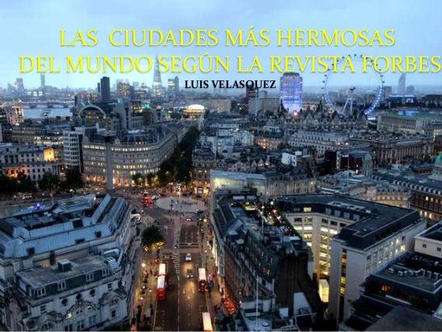 LAS CIUDADES MÁS HERMOSAS DEL MUNDO SEGÚN LA REVISTA FORBES LUIS VELASQUEZ