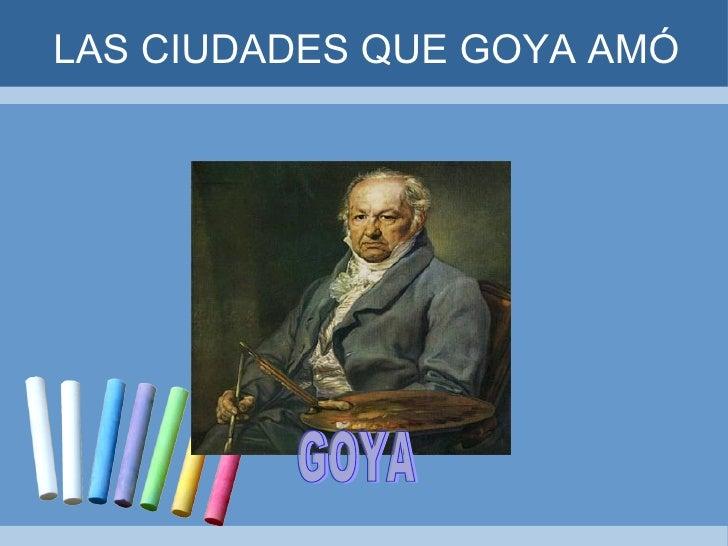 Las Ciudades Que Goya Amó 2