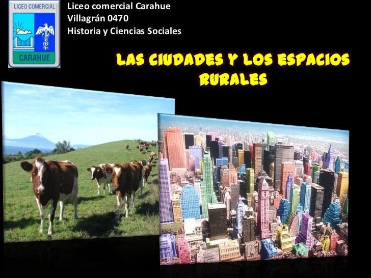 Liceo comercial CarahueVillagrán 0470Historia y Ciencias Sociales            Las ciudades y los espacios                  ...