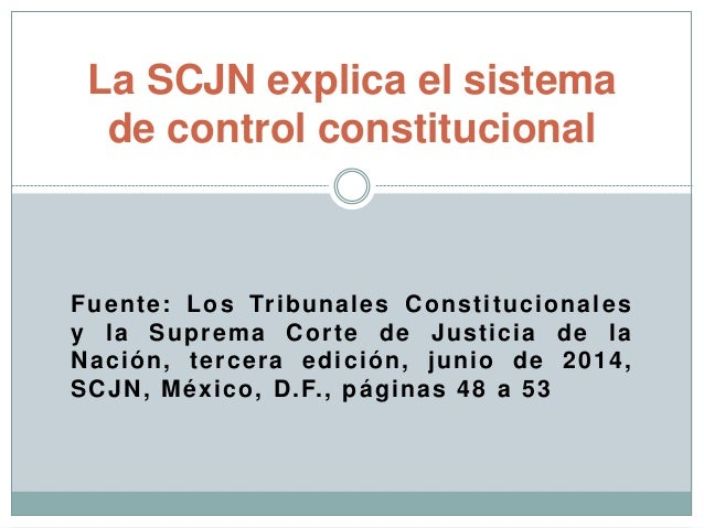 Fuente: Los Tribunales Constitucionales y la Suprema Corte de Justicia de la Nación, tercera edición, junio de 2014, SCJN,...