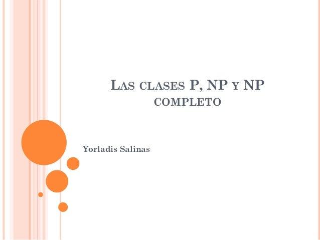 LAS CLASES P, NP Y NP COMPLETO Yorladis Salinas