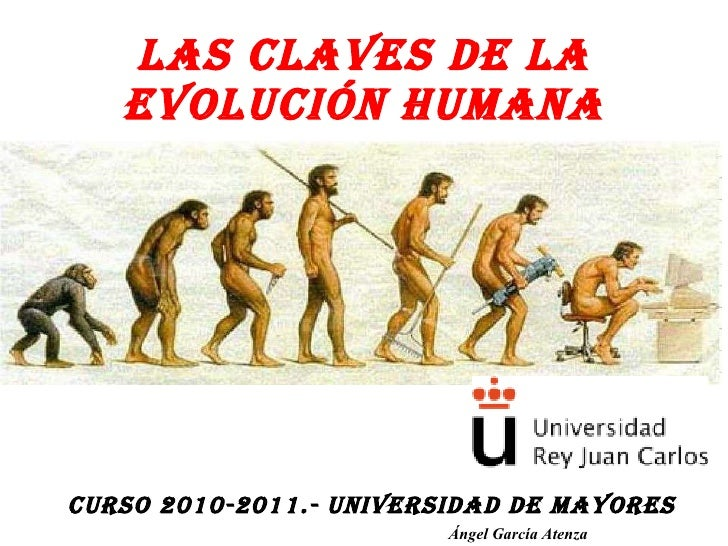 LAS CLAVES DE LA EVOLUCIÓN HUMANA CURSO 2010-2011.- UNIVERSIDAD DE MAYORES Ángel García Atenza