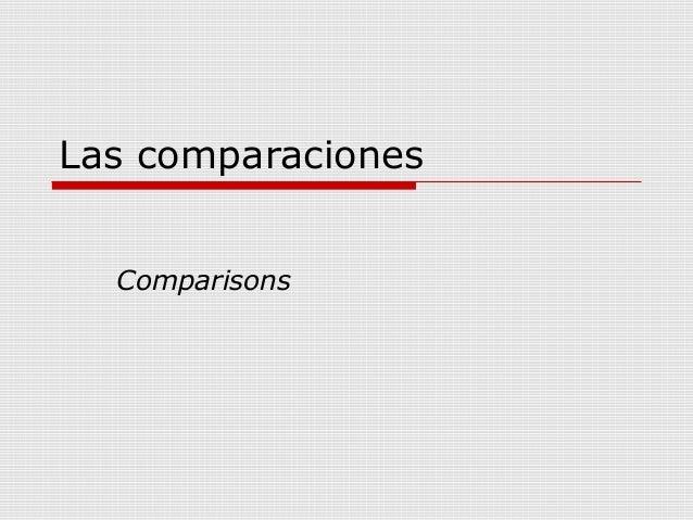 Las comparaciones Comparisons