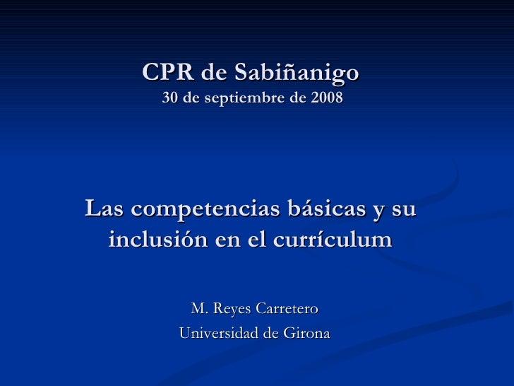 CPR de Sabiñanigo      30 de septiembre de 2008Las competencias básicas y su  inclusión en el currículum                 ...