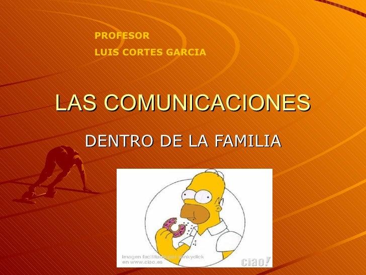 LAS COMUNICACIONES DENTRO DE LA FAMILIA PROFESOR LUIS CORTES GARCIA