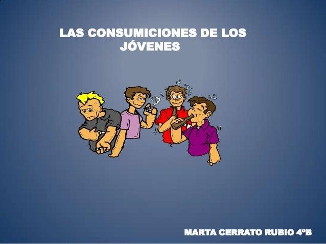 LAS CONSUMICIONES DE LOS JÓVENES  MARTA CERRATO RUBIO 4ºB