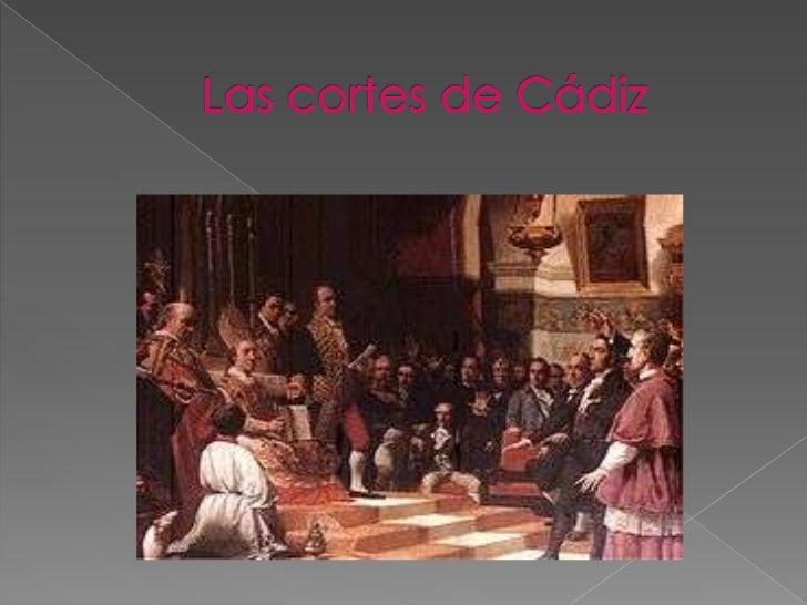 Se conocen como Cortes de Cádiz a laAsamblea constituyente inaugurada enSan Fernando el 24 de Septiembre de 1810y posterio...