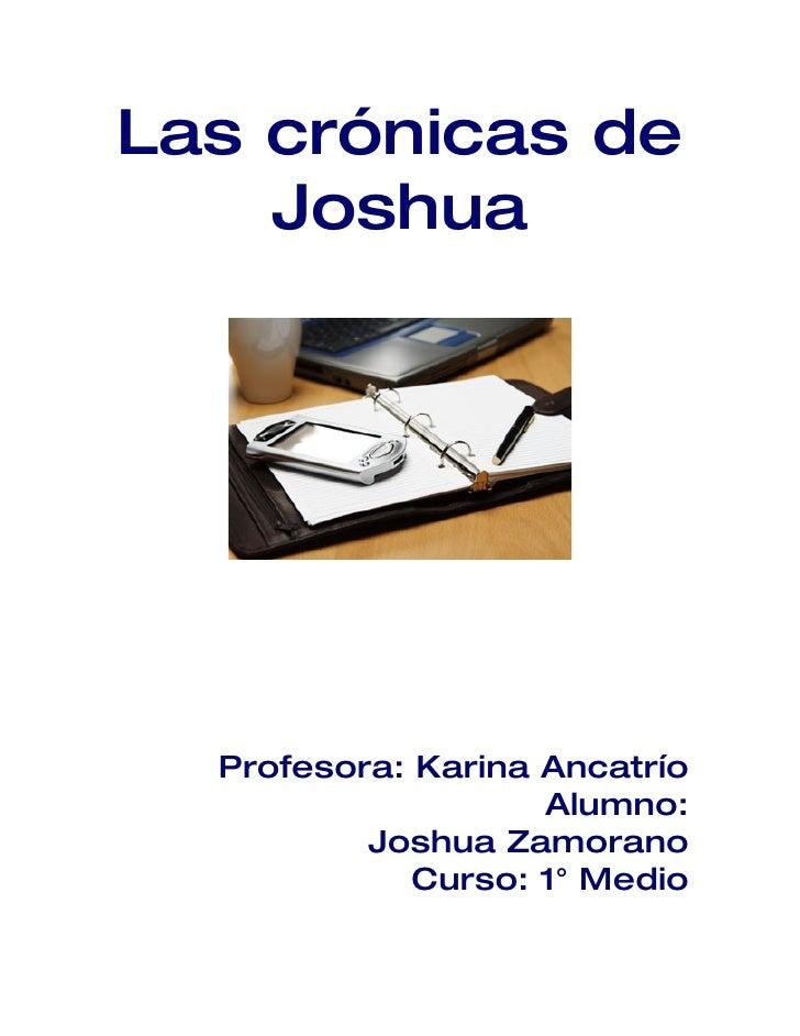 Las crónicas de     Joshua       Profesora: Karina Ancatrío                     Alumno:           Joshua Zamorano         ...