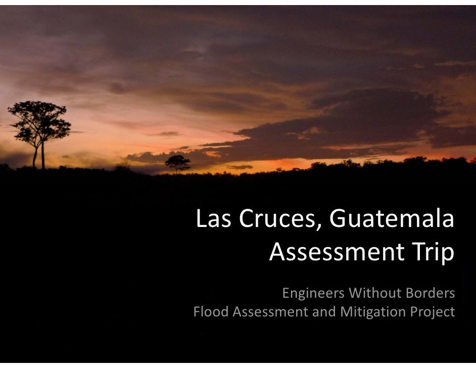 Engineers Without Borders Las Cruces, Guatemala Flood Assessment Trip