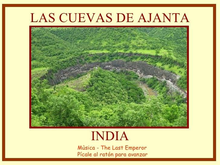 LAS CUEVAS DE AJANTA INDIA Mùsica - The Last Emperor Pícale al ratón para avanzar