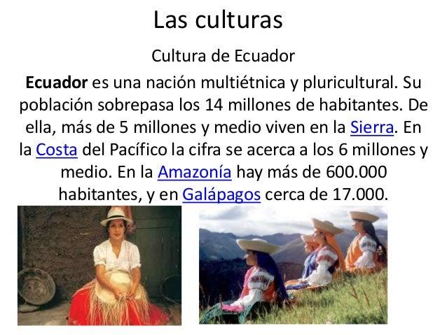 Las culturasCultura de EcuadorEcuador es una nación multiétnica y pluricultural. Supoblación sobrepasa los 14 millones de ...