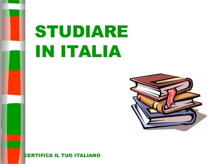 STUDIARE   IN ITALIACERTIFICA IL TUO ITALIANO