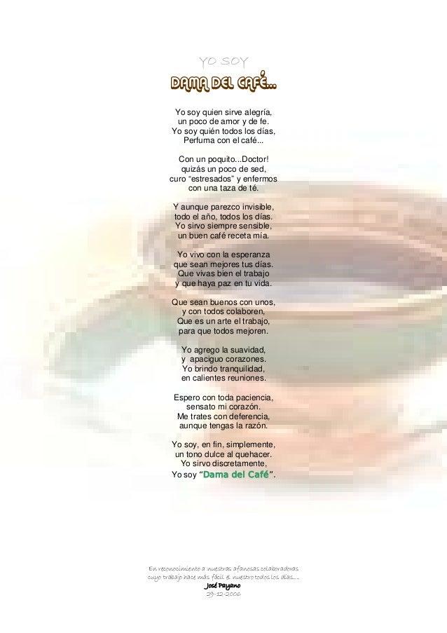 YO SOY DAMA DEL CAFÉ... Yo soy quien sirve alegría, un poco de amor y de fe. Yo soy quién todos los días, Perfuma con el c...