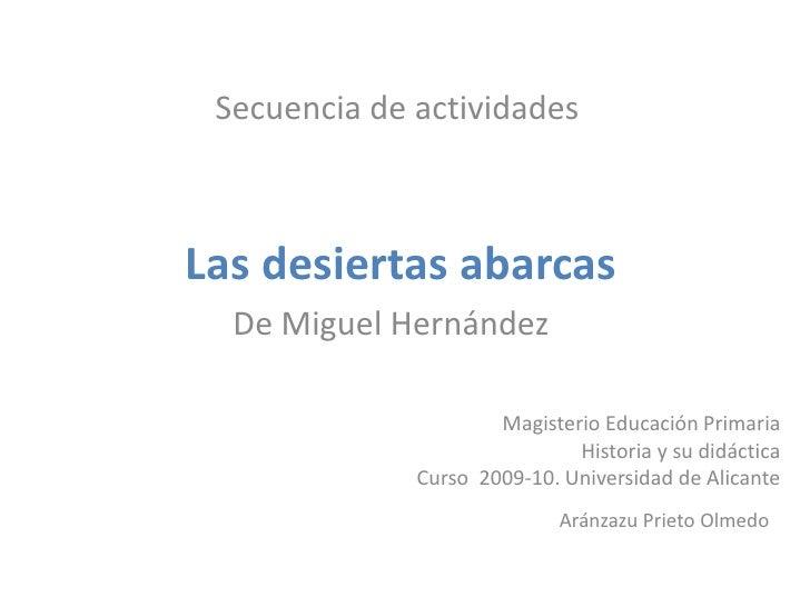 Secuencia de actividades<br />Las desiertas abarcas<br />De Miguel Hernández<br />Magisterio Educación Primaria<br />Histo...
