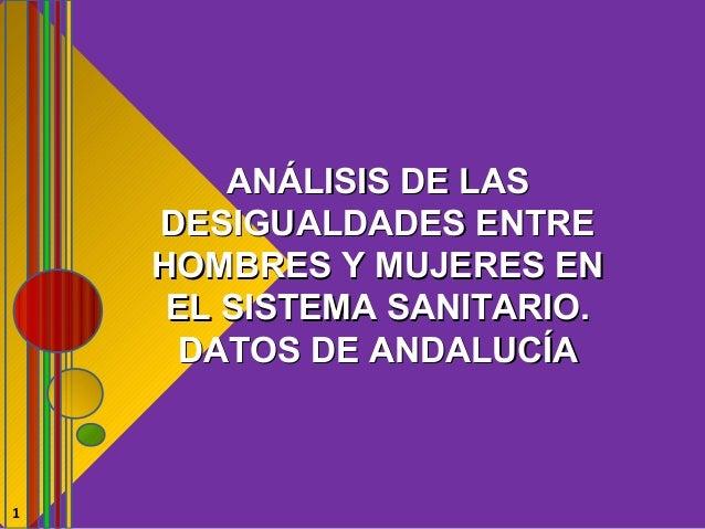1 ANÁLISIS DE LASANÁLISIS DE LAS DESIGUALDADES ENTREDESIGUALDADES ENTRE HOMBRES Y MUJERES ENHOMBRES Y MUJERES EN EL SISTEM...