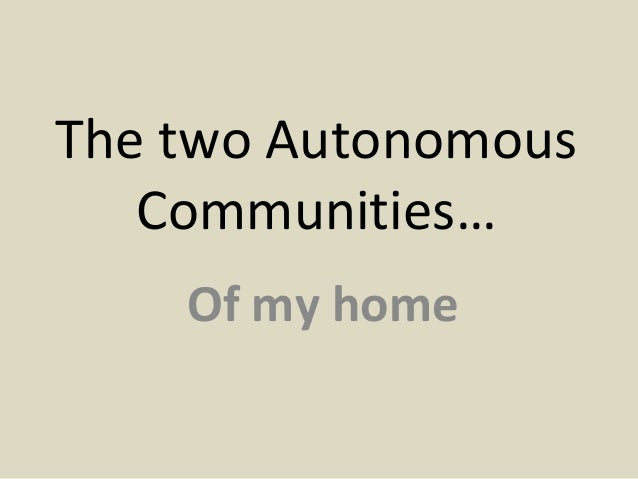 The two Autonomous   Communities…    Of my home
