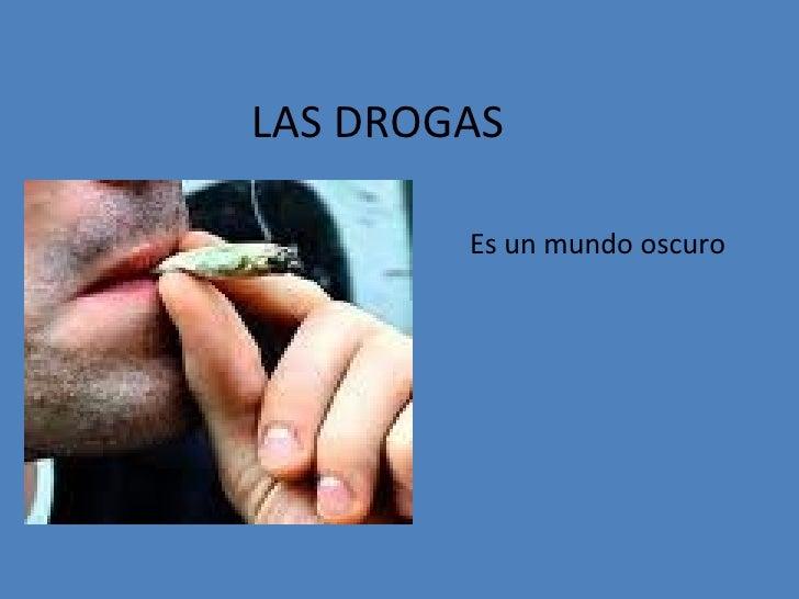 LAS DROGAS Es un mundo oscuro