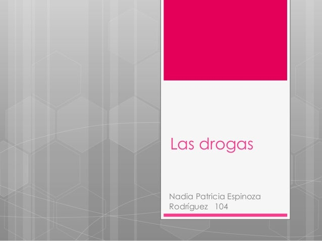 Las drogas Nadia Patricia Espinoza Rodríguez 104