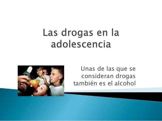 Unas de las que se  consideran drogastambién es el alcohol