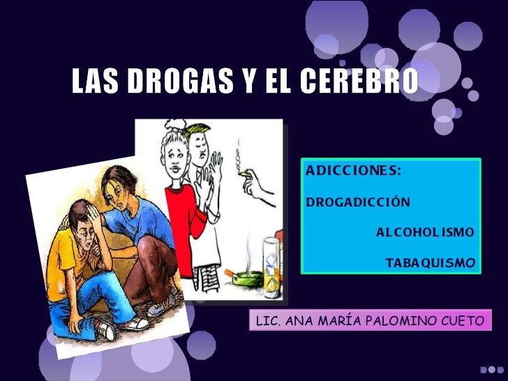 A DIC C IONE S:      DROGA DIC C IÓN                 A L C OHOL ISMO                  TA BA QUISMOLIC. ANA MARÍA PALOMINO ...