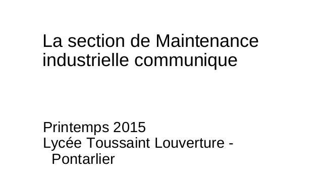 La section de Maintenance industrielle communique Printemps 2015 Lycée Toussaint Louverture - Pontarlier