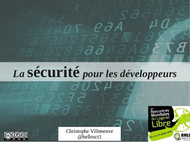 Christophe Villeneuve @hellosct1 La sécurité pour les développeurs