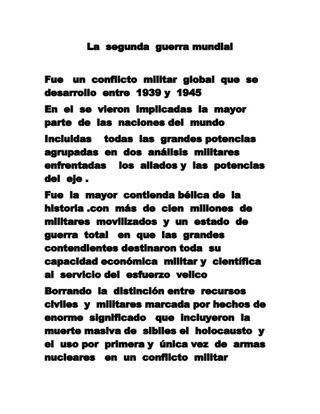 La segunda guerra mundialFue un conflicto militar global que sedesarrollo entre 1939 y 1945En el se vieron implicadas la m...