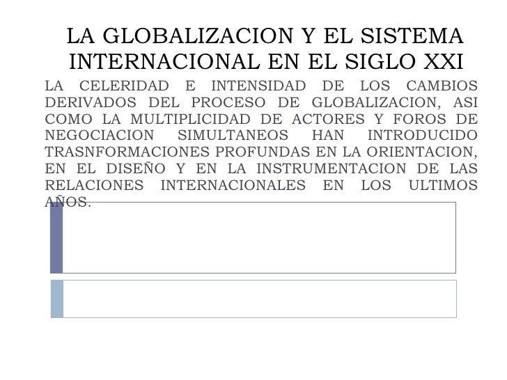 LA GLOBALIZACION Y EL SISTEMA INTERNACIONAL EN EL SIGLO XXI LA CELERIDAD E INTENSIDAD DE LOS CAMBIOS DERIVADOS DEL PROCESO...
