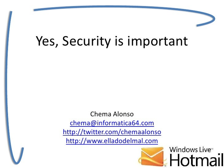 Yes, Security is importantChema Alonsochema@informatica64.comhttp://twitter.com/chemaalonsohttp://www.elladodelmal.com<br />