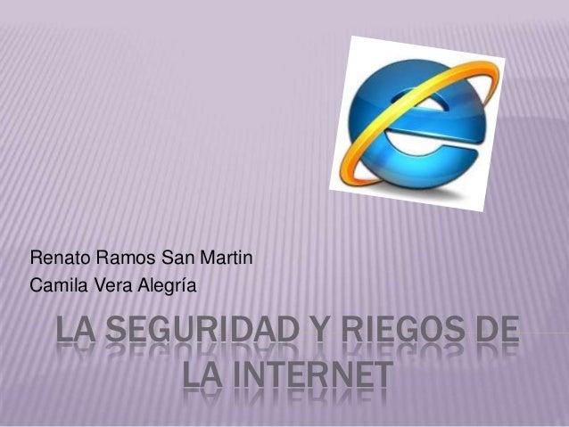 Renato Ramos San MartinCamila Vera Alegría  LA SEGURIDAD Y RIEGOS DE        LA INTERNET