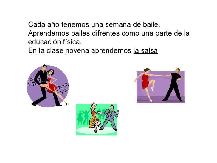 Cada año tenemos una semana de baile. Aprendemos bailes difrentes como una parte de la educación física. En la clase noven...