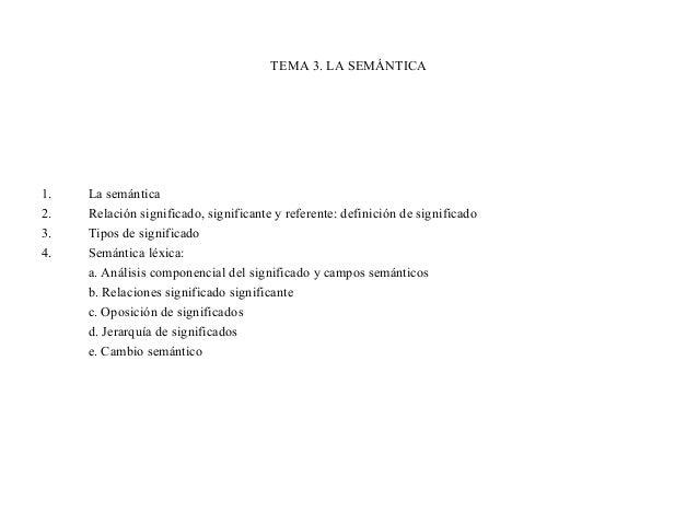 TEMA 3. LA SEMÁNTICA1.   La semántica2.   Relación significado, significante y referente: definición de significado3.   Ti...